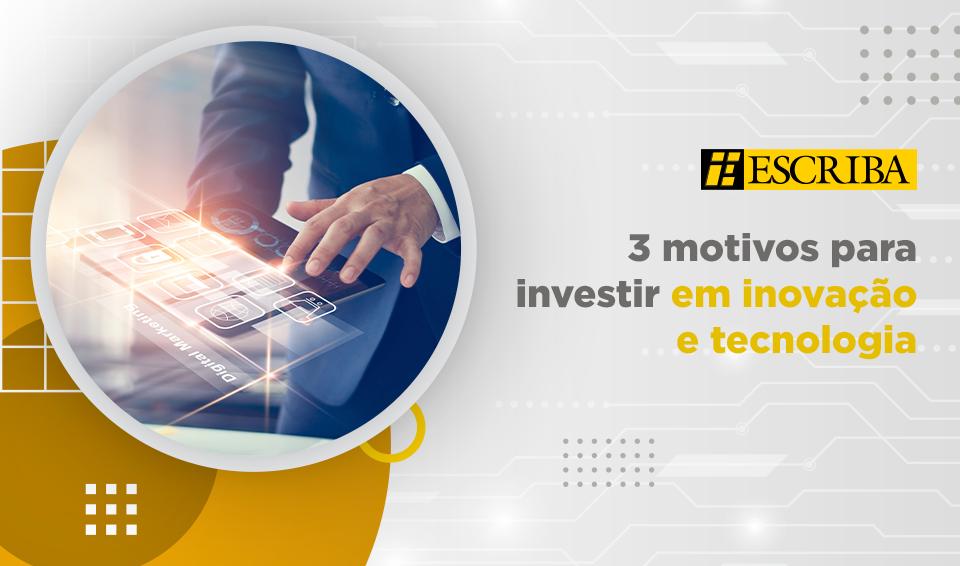 3 motivos para investir em inovação e tecnológica
