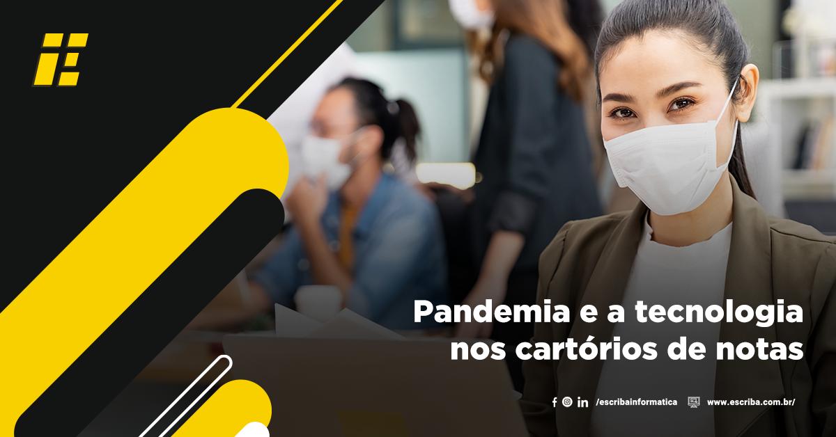 Pandemia e a tecnologia nos cartórios de notas